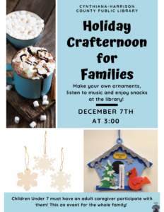 Family Holiday Crafternoon- Just stop by the library to make crafts, have snacks and enjoy some Holiday music! Children under 7 must have an adult caregiver participate with them!