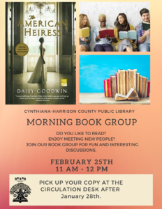 Morning Book Group-They are reviewing American Heiress by Daisy Goodwin.  You can pick up your copy of the book at the circulation desk after January 28th.