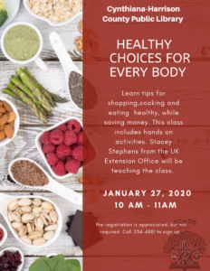 Healthy Choices for Every Body: Learn tips for healthy eating, cooking, and eating while saving money.  This class includes hands on activities and will be led by Stacey Stephens from the UK Extension Office.